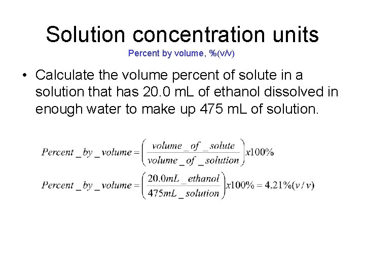 Solution concentration units Percent by volume, %(v/v) • Calculate the volume percent of solute