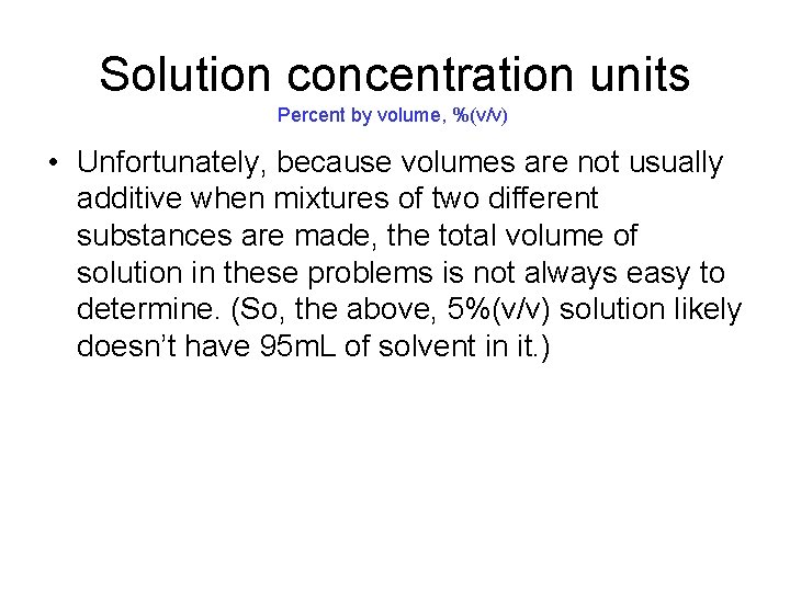 Solution concentration units Percent by volume, %(v/v) • Unfortunately, because volumes are not usually