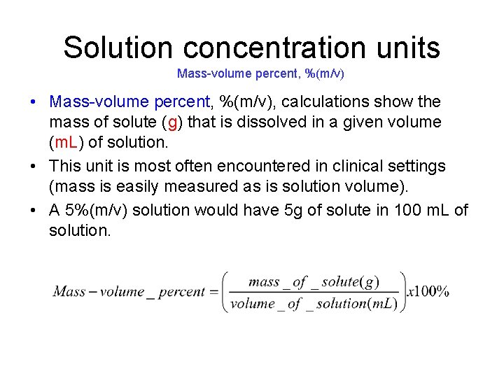Solution concentration units Mass-volume percent, %(m/v) • Mass-volume percent, %(m/v), calculations show the mass