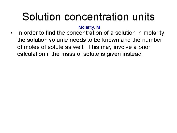 Solution concentration units Molarity, M • In order to find the concentration of a