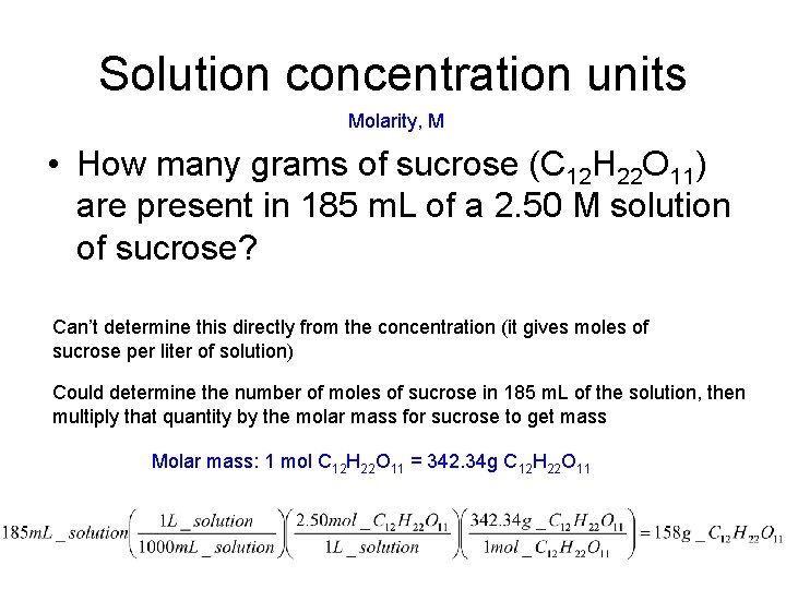Solution concentration units Molarity, M • How many grams of sucrose (C 12 H