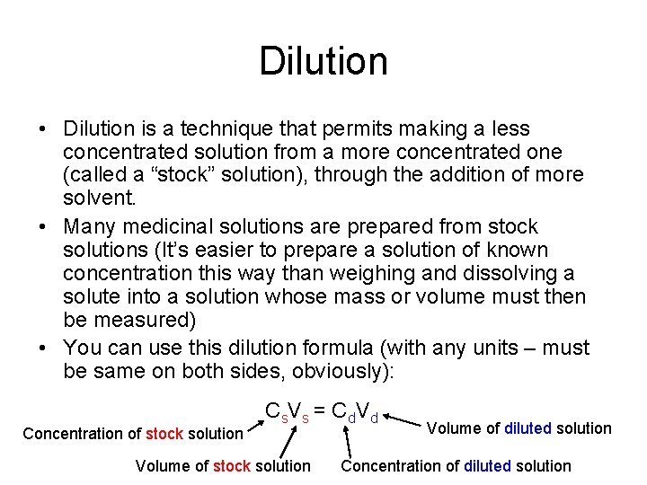 Dilution • Dilution is a technique that permits making a less concentrated solution from