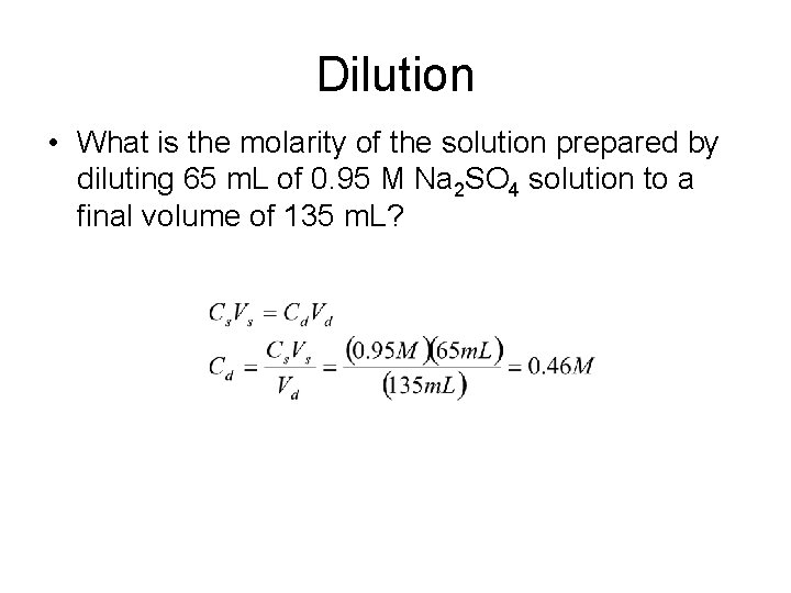 Dilution • What is the molarity of the solution prepared by diluting 65 m.