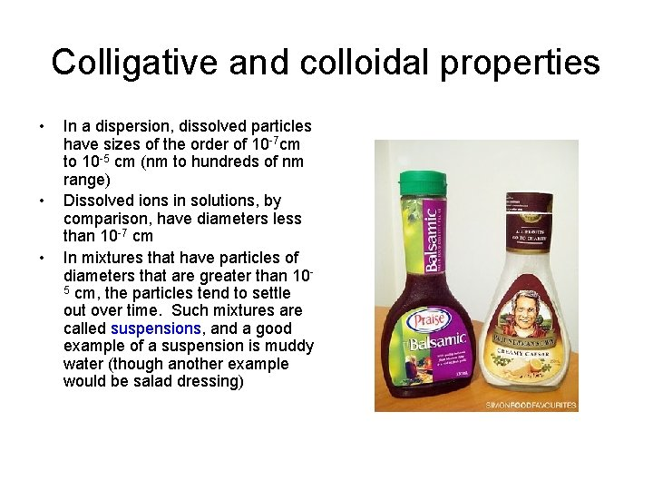 Colligative and colloidal properties • • • In a dispersion, dissolved particles have sizes