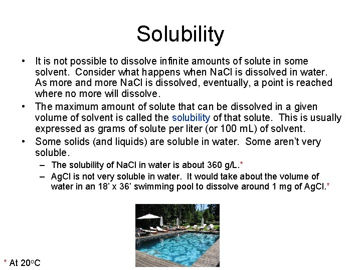 Solubility • It is not possible to dissolve infinite amounts of solute in some