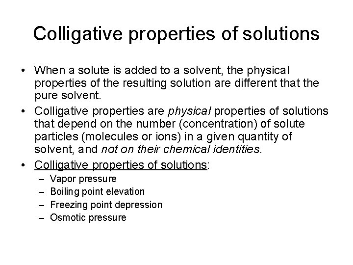 Colligative properties of solutions • When a solute is added to a solvent, the
