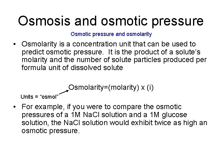 Osmosis and osmotic pressure Osmotic pressure and osmolarity • Osmolarity is a concentration unit