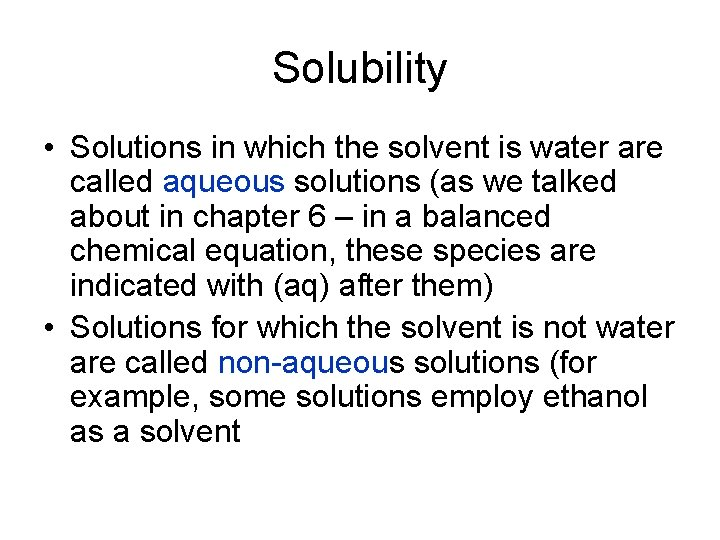 Solubility • Solutions in which the solvent is water are called aqueous solutions (as