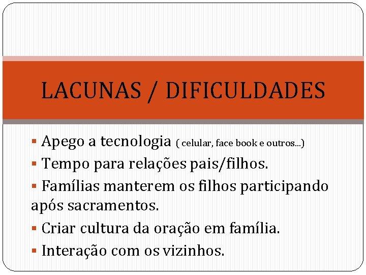 LACUNAS / DIFICULDADES § Apego a tecnologia ( celular, face book e outros. .