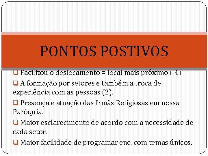 PONTOS POSTIVOS q Facilitou o deslocamento = local mais próximo ( 4). q A