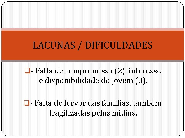 LACUNAS / DIFICULDADES q- Falta de compromisso (2), interesse e disponibilidade do jovem (3).