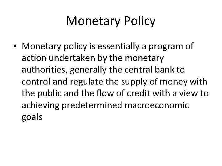 Monetary Policy • Monetary policy is essentially a program of action undertaken by the