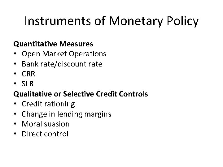 Instruments of Monetary Policy Quantitative Measures • Open Market Operations • Bank rate/discount rate