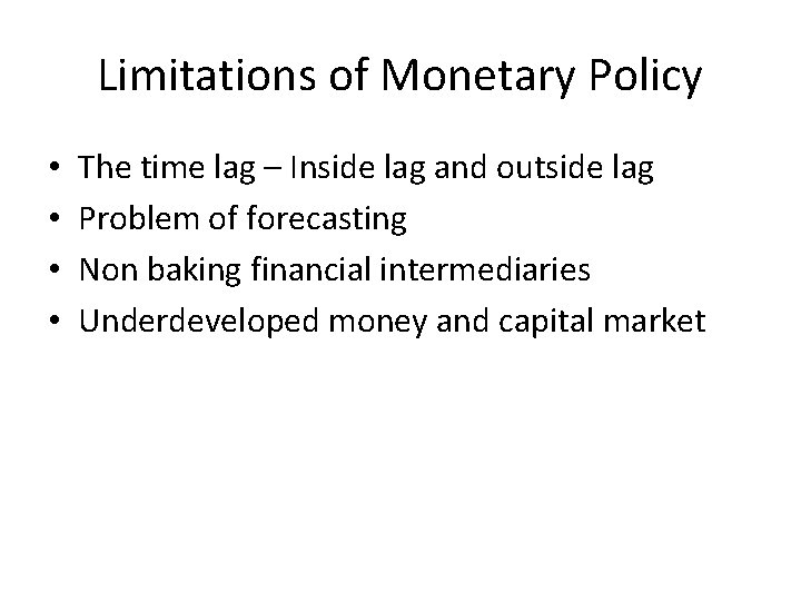 Limitations of Monetary Policy • • The time lag – Inside lag and outside