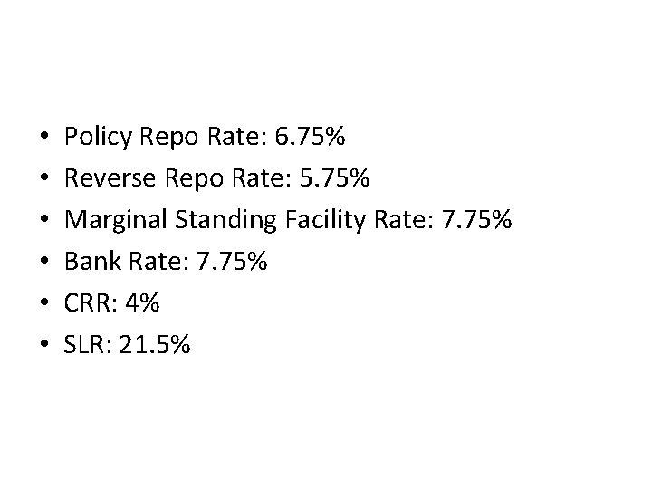 • • • Policy Repo Rate: 6. 75% Reverse Repo Rate: 5. 75%