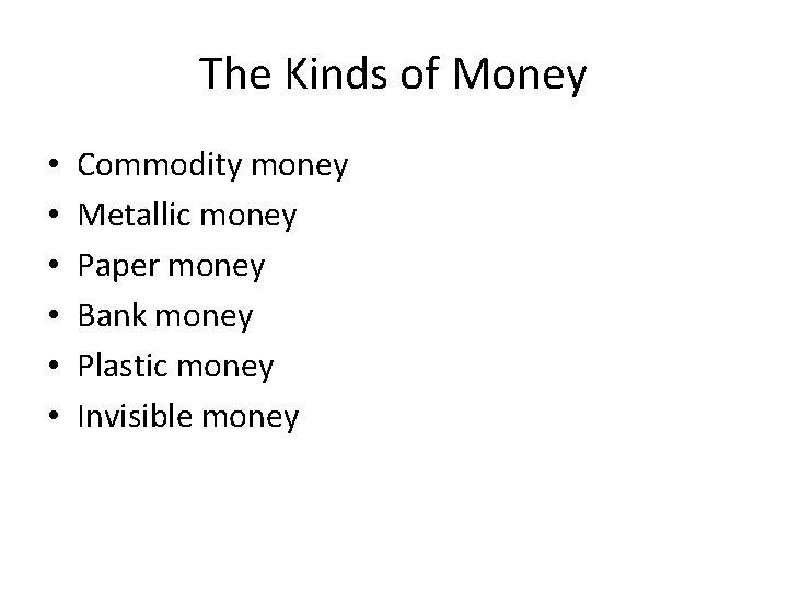 The Kinds of Money • • • Commodity money Metallic money Paper money Bank