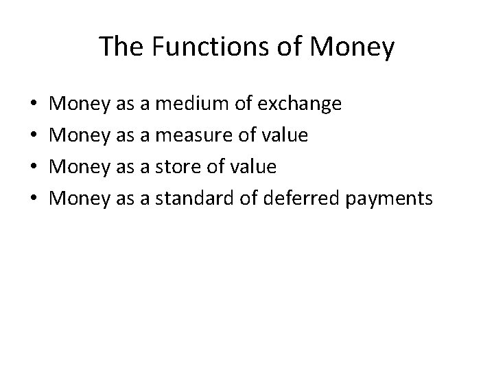 The Functions of Money • • Money as a medium of exchange Money as