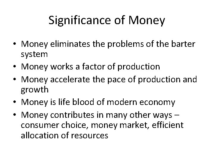 Significance of Money • Money eliminates the problems of the barter system • Money