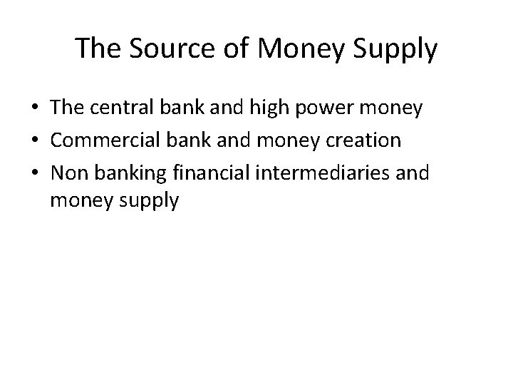 The Source of Money Supply • The central bank and high power money •
