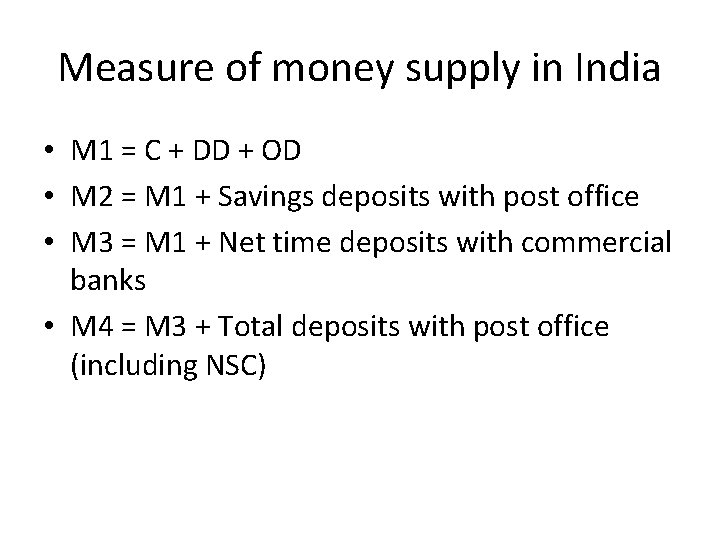 Measure of money supply in India • M 1 = C + DD +