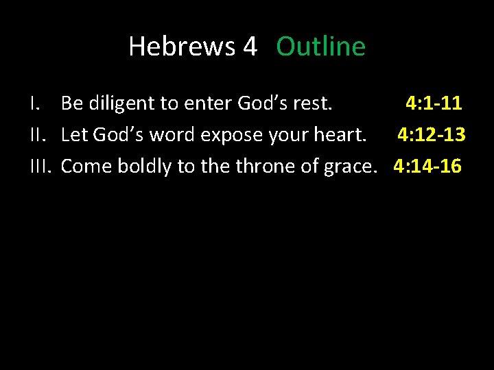 Hebrews 4 Outline I. Be diligent to enter God's rest. 4: 1 -11 II.