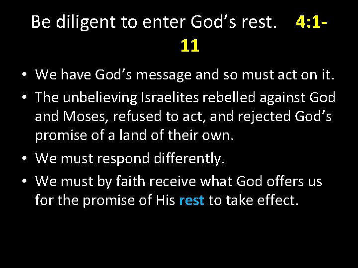 Be diligent to enter God's rest. 4: 111 • We have God's message and