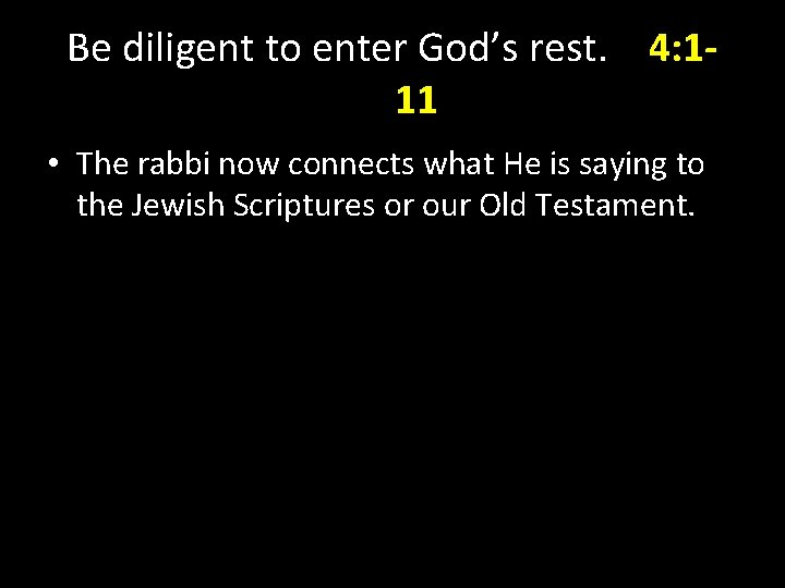 Be diligent to enter God's rest. 4: 111 • The rabbi now connects what