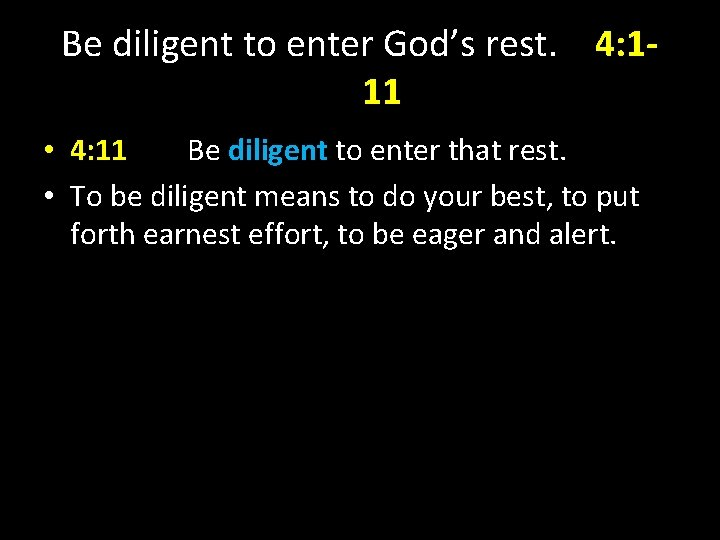 Be diligent to enter God's rest. 4: 111 • 4: 11 Be diligent to