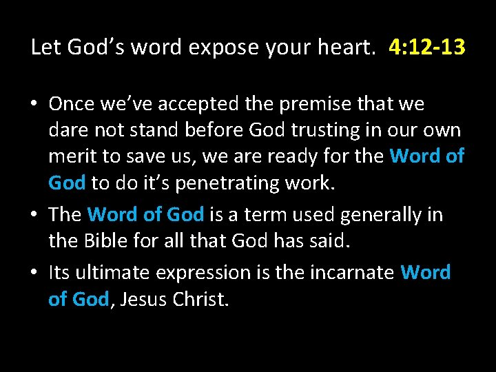 Let God's word expose your heart. 4: 12 -13 • Once we've accepted the