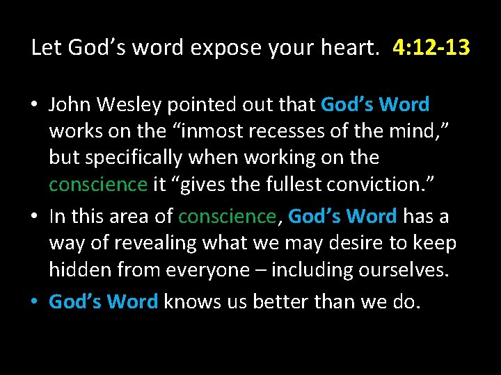 Let God's word expose your heart. 4: 12 -13 • John Wesley pointed out