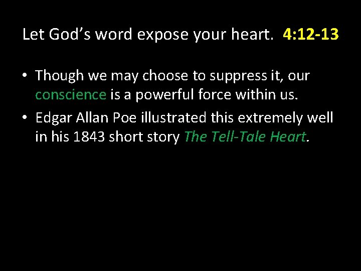 Let God's word expose your heart. 4: 12 -13 • Though we may choose