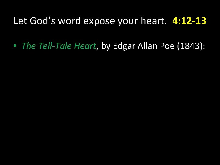 Let God's word expose your heart. 4: 12 -13 • The Tell-Tale Heart, by