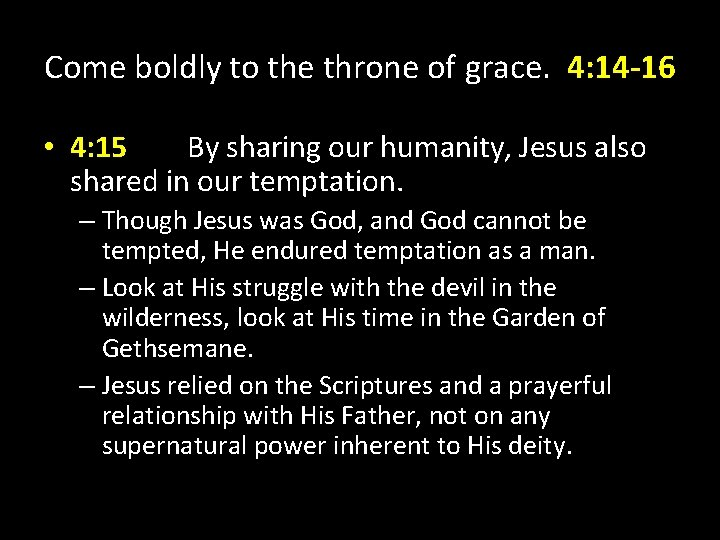 Come boldly to the throne of grace. 4: 14 -16 • 4: 15 By