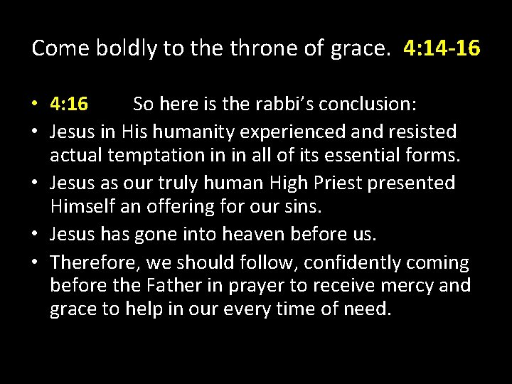 Come boldly to the throne of grace. 4: 14 -16 • 4: 16 So