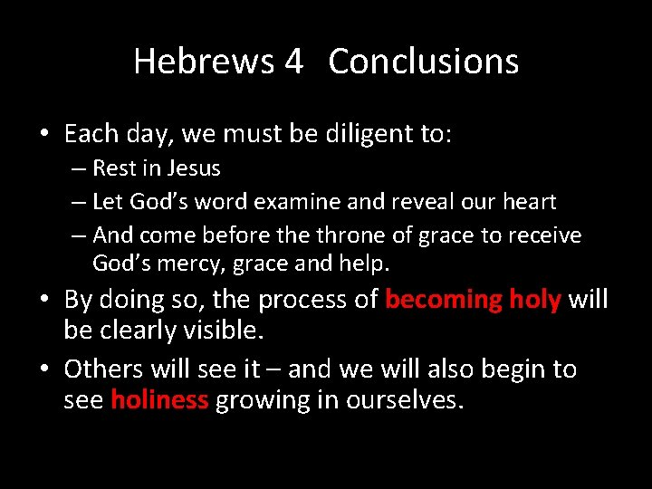 Hebrews 4 Conclusions • Each day, we must be diligent to: – Rest in