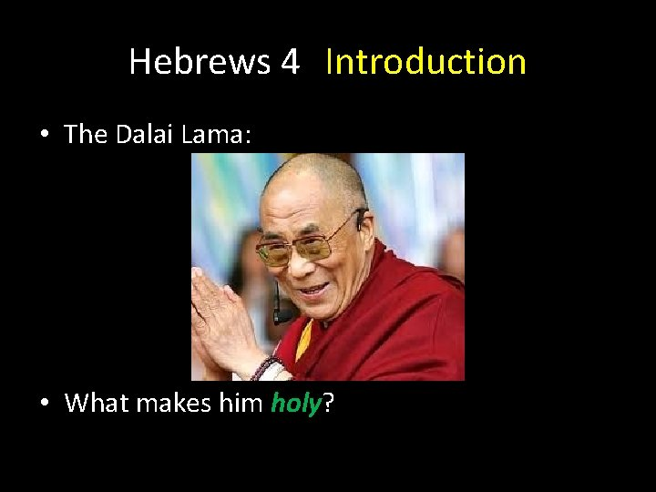 Hebrews 4 Introduction • The Dalai Lama: • What makes him holy?