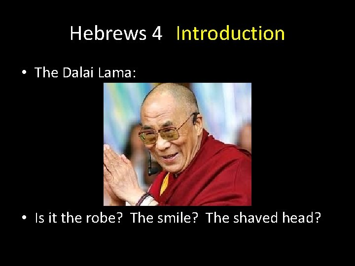 Hebrews 4 Introduction • The Dalai Lama: • Is it the robe? The smile?