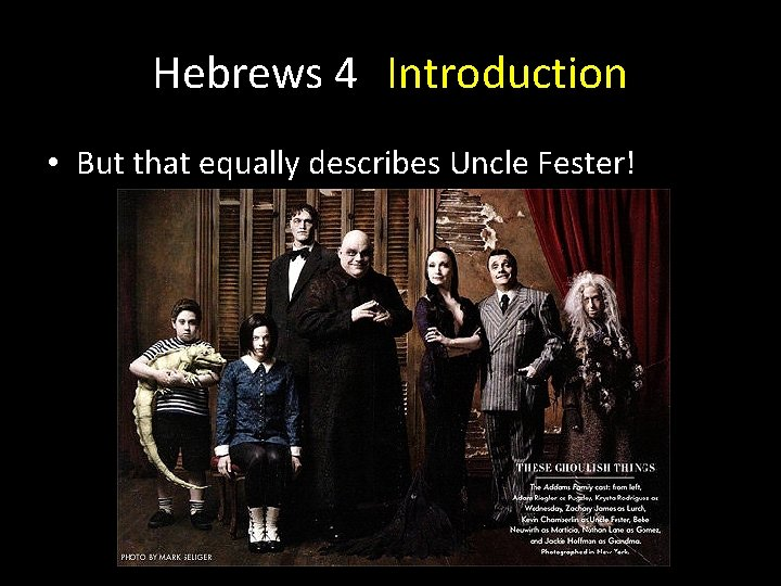 Hebrews 4 Introduction • But that equally describes Uncle Fester!