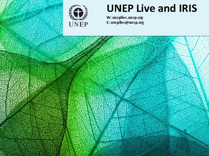UNEP Live and IRIS W: uneplive. unep. org E: uneplive@unep. org . . .