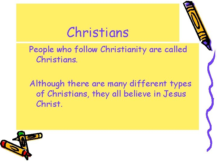Christians People who follow Christianity are called Christians. Although there are many different types