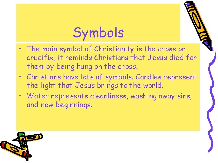 Symbols • The main symbol of Christianity is the cross or crucifix, it reminds