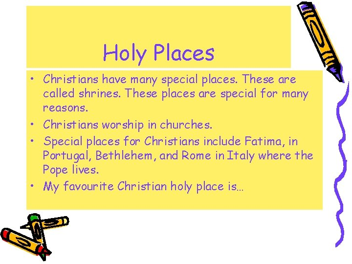 Holy Places • Christians have many special places. These are called shrines. These places