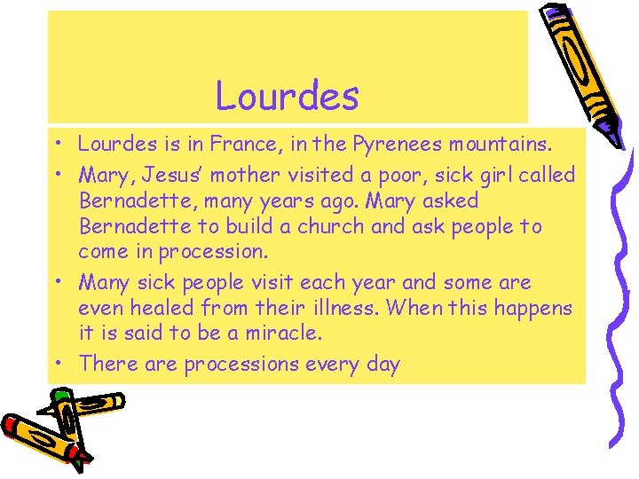 Lourdes • Lourdes is in France, in the Pyrenees mountains. • Mary, Jesus' mother