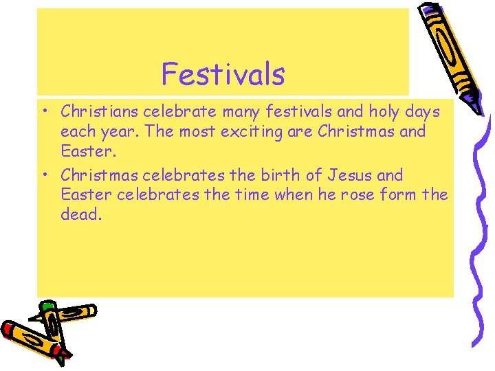 Festivals • Christians celebrate many festivals and holy days each year. The most exciting