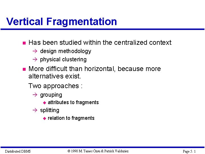 Vertical Fragmentation Has been studied within the centralized context à design methodology à physical