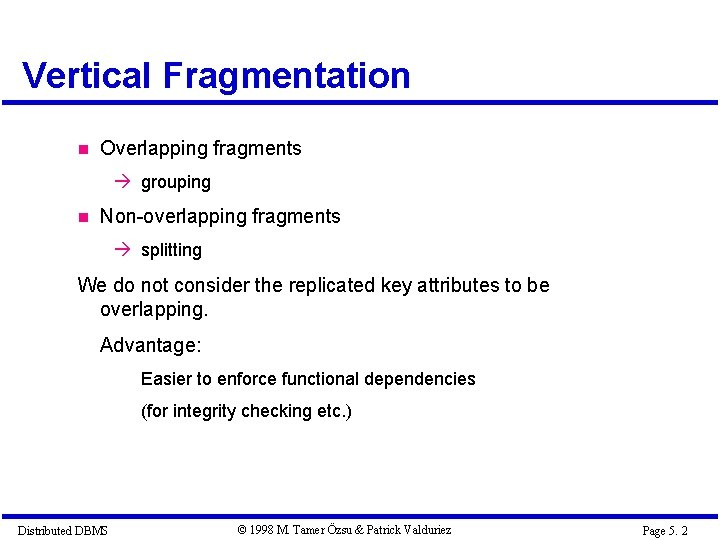Vertical Fragmentation Overlapping fragments à grouping Non-overlapping fragments à splitting We do not consider