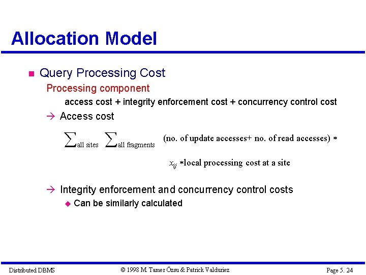 Allocation Model Query Processing Cost Processing component access cost + integrity enforcement cost +
