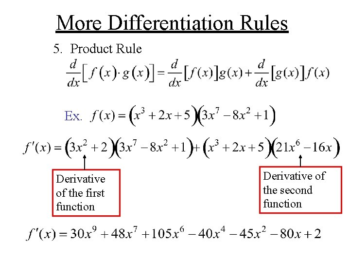 More Differentiation Rules 5. Product Rule Ex. Derivative of the first function Derivative of