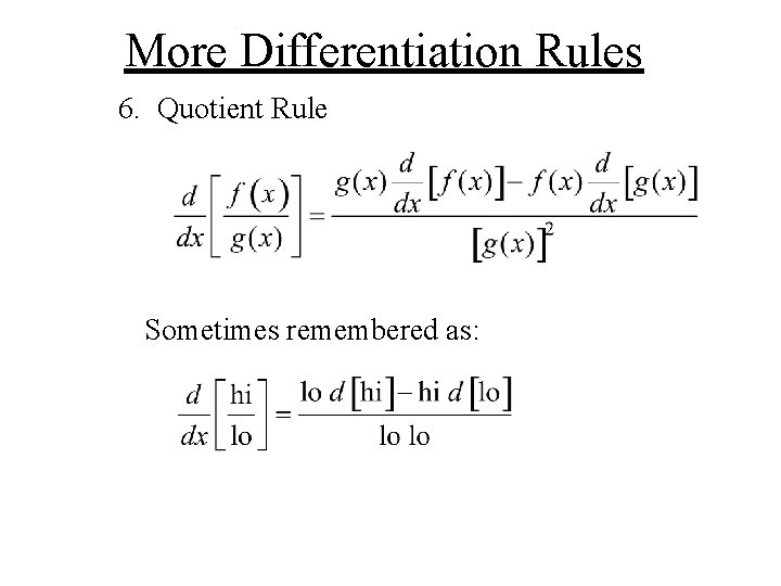More Differentiation Rules 6. Quotient Rule Sometimes remembered as: