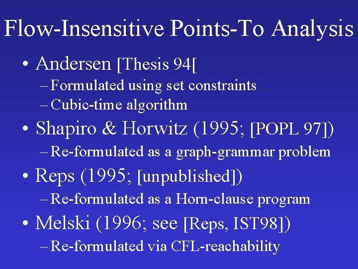 Flow-Insensitive Points-To Analysis • Andersen [Thesis 94[ – Formulated using set constraints – Cubic-time